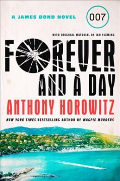 Forever and a day : a James Bond novel / Anthony Horowitz with original material by Ian Fleming.