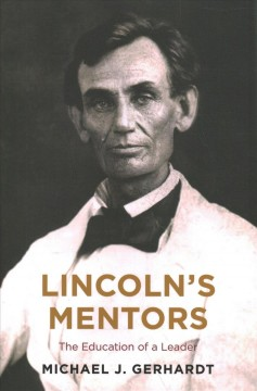 Lincoln's Mentors : The Education of a Leader