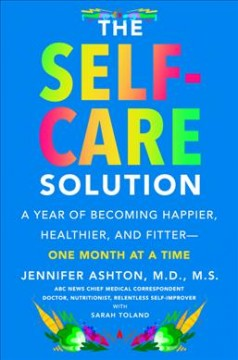 Self-care Solution : A Year of Becoming Happier, Healthier, and Fitter - One Month at a Time