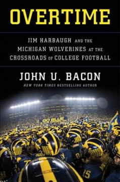 Overtime : Jim Harbaugh and the Michigan Wolverines at the crossroads of college football / John U. Bacon.