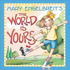 The world is yours /  Mary Engelbreit. - Mary Engelbreit.
