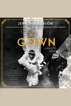 The gown : a novel of the royal wedding / Jennifer Robson.