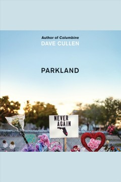Parkland : birth of a movement / Dave Cullen. - Dave Cullen.