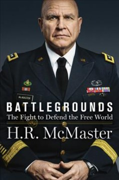 Battlegrounds : the fight to defend the free world / H.R. McMaster. - H.R. McMaster.