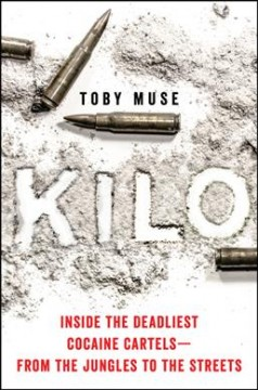 Kilo : Inside the Deadliest Cocaine Cartels - from the Jungles to the Streets