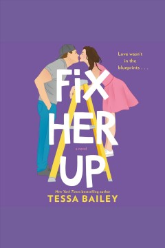 Fix her up : a novel / Tessa Bailey. - Tessa Bailey.