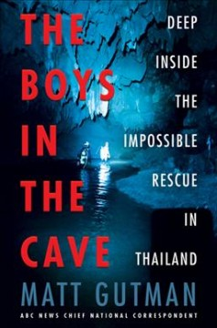 Boys in the Cave : Deep Inside the Impossible Rescue in Thailand