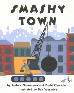 Smashy town /  by Andrea Zimmerman and David Clemesha ; illustrated by Dan Yaccarino. - by Andrea Zimmerman and David Clemesha ; illustrated by Dan Yaccarino.