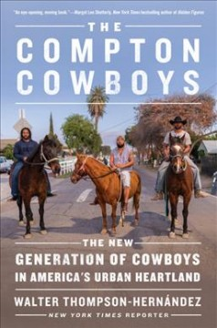 The Compton cowboys : the new generation of cowboys in America's urban heartland / Walter Thompson-Hernández. - Walter Thompson-Hernández.