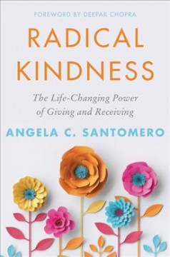 Radical Kindness : The Beauty and Benefits of Giving and Receiving