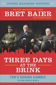 Three Days at the Brink Young Readers Edition : Fdr's Daring Gamble to Win World War II
