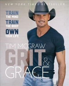 Grit & Grace : Train the Mind, Train the Body, Own Your Life