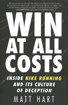 Win at All Costs : Inside Nike Running and Its Culture of Deception