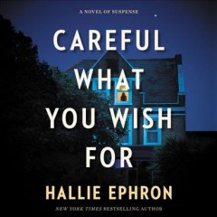 Careful what you wish for : a novel of suspense / Hallie Ephron. - Hallie Ephron.