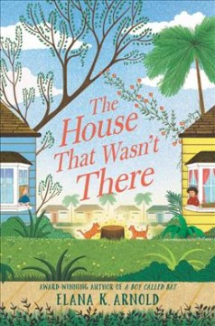 The house that wasn't there /  Elana K. Arnold. - Elana K. Arnold.