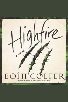 Highfire : a novel / Eoin Colfer.