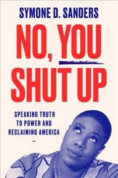 No, You Shut Up : Speaking Truth to Power and Reclaiming America