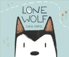 Lone wolf /  written and illustrated by Sarah Kurpiel.
