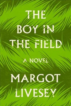 The boy in the field : a novel / Margot Livesey. - Margot Livesey.