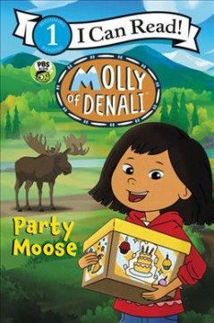 Molly of Denali : party moose / based on a television episode written by Kathy Waugh. - based on a television episode written by Kathy Waugh.