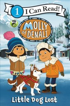 Molly of Denali : little dog lost / based on a television episode written by Mark Zaslove and Kathy Waugh. - based on a television episode written by Mark Zaslove and Kathy Waugh.