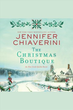 The Christmas boutique /  Jennifer Chiaverini. - Jennifer Chiaverini.