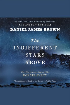 The indifferent stars above : the harrowing saga of the Donner Party / Daniel James Brown.
