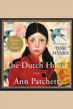The Dutch house : a novel / Ann Patchett. - Ann Patchett.