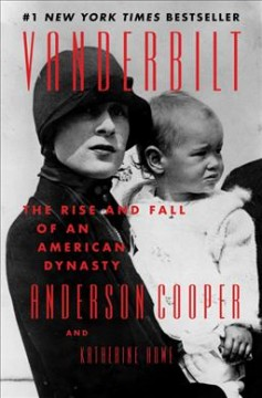 Vanderbilt : the rise and fall of an American dynasty / Anderson Cooper and Katherine Howe. - Anderson Cooper and Katherine Howe.