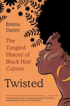 Twisted : the tangled history of black hair culture / Emma Dabiri.