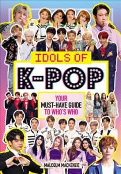 Idols of K-Pop : Your Must-Have Guide to Who's Who