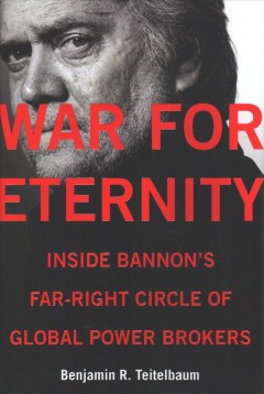 War for eternity : inside Bannon's far-right circle of global power brokers / Benjamin R. Teitelbaum.