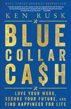 Blue Collar Cash : Love Your Work, Secure Your Future, and Find Happiness for Life