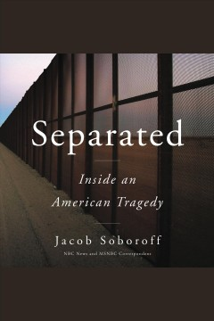 Separated : inside an American tragedy / Jacob Soboroff. - Jacob Soboroff.