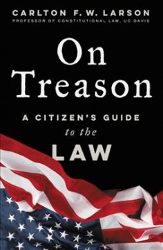 On Treason : A Citizen's Guide to the Law