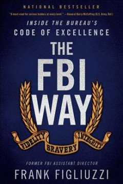 FBI Way : A Field-tested Playbook for Unlocking Excellence