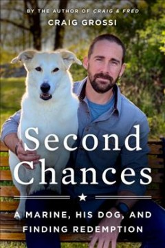 Second Chances : A Marine, His Dog, and Finding Redemption