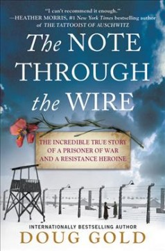 Note Through the Wire : The Incredible True Story of a Prisoner of War and a Resistance Heroine