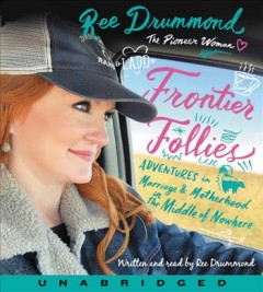 Frontier follies : adventures in marriage and motherhood in the middle of nowhere / written by Ree Drummond. - written by Ree Drummond.