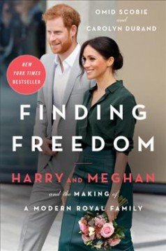 Finding freedom : Harry and Meghan and the making of a modern royal family / Omid Scobie and Carolyn Durand. - Omid Scobie and Carolyn Durand.