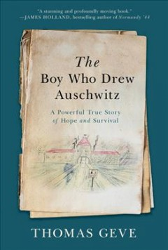Boy Who Drew Auschwitz : A Powerful True Story of Hope and Survival