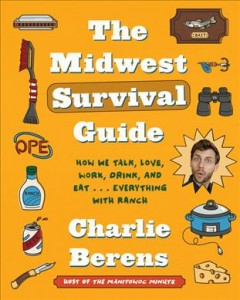 Midwest Survival Guide : How We Talk, Love, Work, Drink, and Eat . . . Everything With Ranch