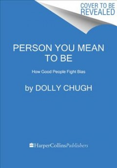 Person You Mean to Be : How Good People Fight Bias