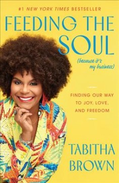 Feeding the Soul Because It's My Business : Messages of Joy, Love, and Freedom