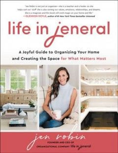 Life in Jeneral : A Joyful Guide to Organizing Your Home and Creating the Space for What Matters Most