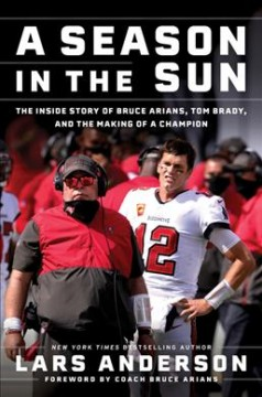 Season in the Sun : The Inside Story of Bruce Arians, Tom Brady, and the Making of a Champion