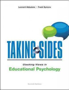 Taking sides : clashing views in educational psychology / [edited] by Leonard Abbeduto, Frank Symons. - [edited] by Leonard Abbeduto, Frank Symons.