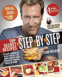 Top secret recipes step-by-step : secret formulas with photos for duplicating your favorite famous foods at home / by Todd Wilbur ; with photographs by the author.