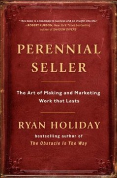Perennial seller : the art of making and marketing work that lasts / Ryan Holiday, founder of Brass Check.