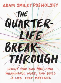 Quarter-Life Breakthrough : Invent Your Own Path, Find Meaningful Work, and Build a Life That Matters
